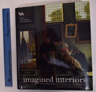 Imagined Interiors: Representing the Domestic Interior Since the Renaissance. Jeremy Aynsley,...