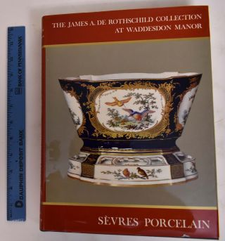 The James A. De Rothschild Collection at Waddeson Manor: Sevres Porcelain. Anthony Blunt