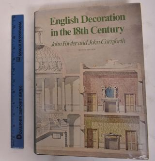 English Decoration in the 18th Century. John Fowler, John Cornforth