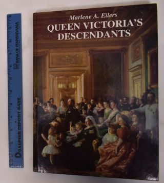 Queen Victoria's Descendants. Marlene A. Eilers