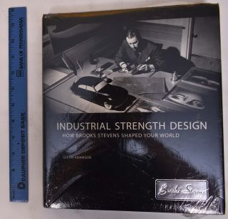 Industrial Strength Design: How Brooks Stevens Shaped Your World. Glenn Adamson