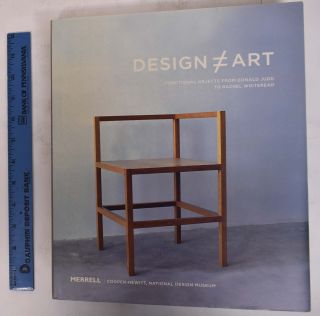 Design (does not equal) Art: Functional Objects from Donald Judd to Rachel Whiteread. Barbara J....