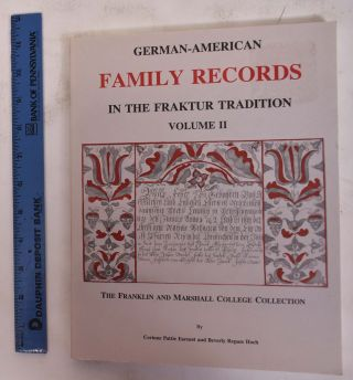 German-American Family Records in the Fraktur Tradition, Volume II. Corinne Pattie Earnest,...