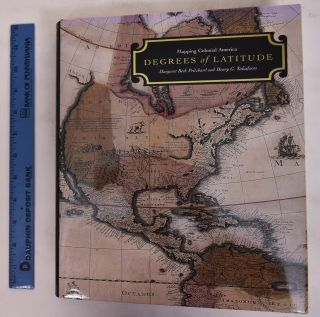 Degrees of Latitude: Mapping Colonial America. Margaret Beck Pritchard, Henry G. Taliaferro