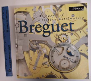 Breguet: An Apogee of European Watchmaking. Nicolas G. Hayek