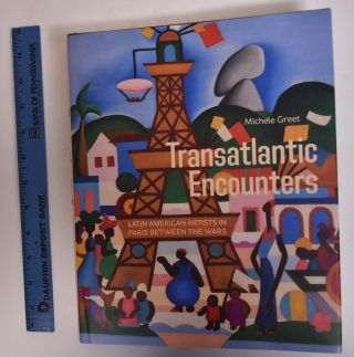 Transatlantic Encounters: Latin American Artists in Paris Between the Wars. Michele Greet