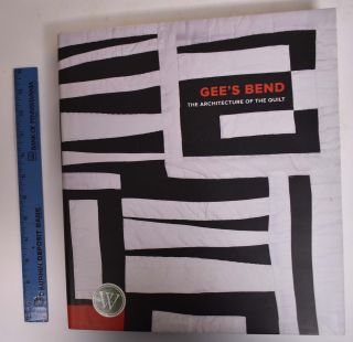 Gee's Bend: The Architecture of the Quilt. William Arnett, Joanne Cubbs, Paul Arnett