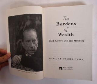 The Burdens of Wealth Paul Getty and His Museum