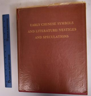 Early Chinese Symbols and Literature: Vestiges and Speculations, With Particular References to...