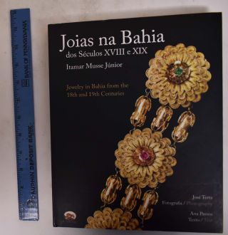 Joias na Bahia dos Seculos XVIII e XIX/Jewelry in Bahia from the 18th and 19th Centuries. Ana...