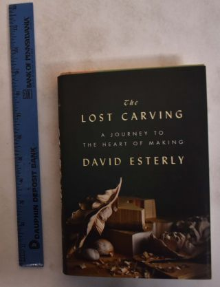 The Lost Carving: Journey to the Heart of Making. David Esterly