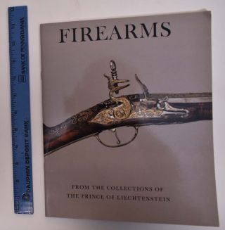Firearms From the Collection of The Prince of Liechtenstein. Stuart W. Pyhrr