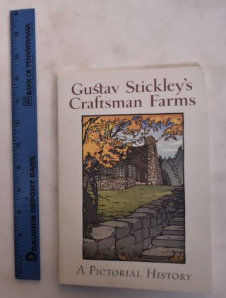 Gustav Stickley's Craftsman Farms: A Pictorial History. David Cathers, Robert Judson Clark,...