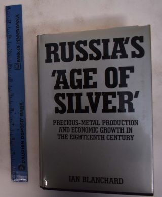 Russia's 'Age of Silver': Precious-Metal Production and Economic Growth in the Eighteenth...