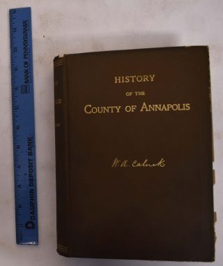 History of the County of Annapolis: Including Old Port Royals and Acadia, With Memoirs of its...
