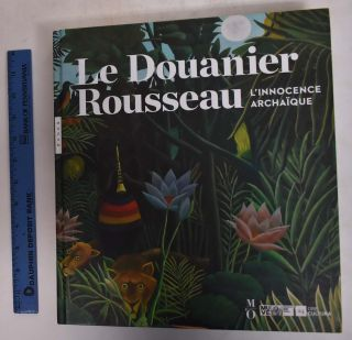 The Douanier Rousseau: The Archaic Innocence. Gabriella Belli, Guy Cogeval