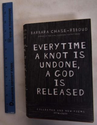 Every Time a Knot is Undone, a God is Released: Collected and New Poems, 1974-2011. Barbara...