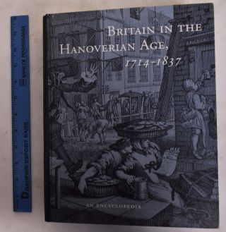 Britain in the Hanoverian Age, 1714-1837: An Encyclopedia. Gerald G. Newman, Leslie Ellen Brown