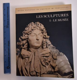 Musee National Du Chateau De Versailles Catalogue: Les Sculptures 1- Le Musee. Simone: Babelon...
