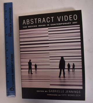Abstract Video: The Moving Image in Contempoary Art. Gabrielle Jennings, Kate Mondloch