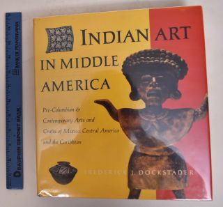 Inidan Art in Middle America: Pre-Columbian & Contemporary Arts and Crafts of Mexico, Central...