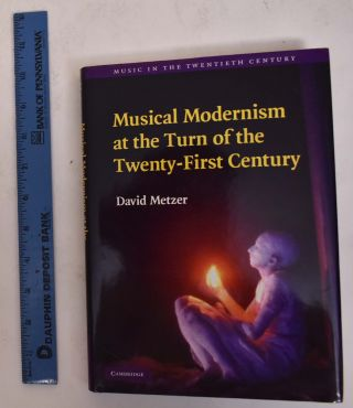 Musical Modernism At The Turn Of The Twenty-First Century. David Metzer