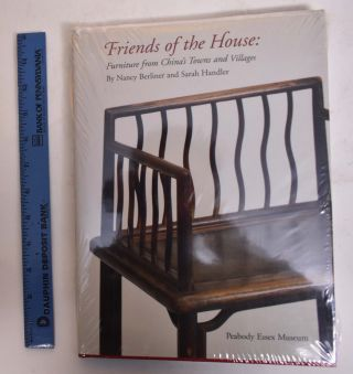 Friends of the House: Furniture from China's Towns and Villages. Nancy Berliner, Sarah Handler