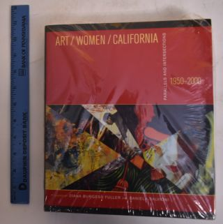 Art/Women/California 1950-2000; Parallels and Intersections. Diana Burgess Fuller, Daniela Salvioni