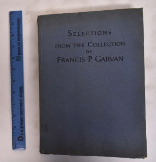 Selections From The Collection Of Francis P. Garvan: Furniture And Silver, By American Master...