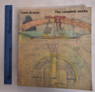Carlo Scarpa: The Complete Works. Francesco Dal Co, Guiseppe Mazzariol