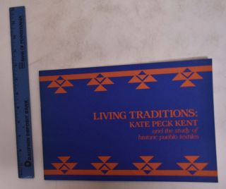Living Traditions: Kate Peck Kent And The Study Of Historic Pueblo Textiles. David Irving,...