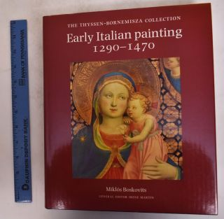 Early Italian Paintings: 1290-1470; The Thyssen-Bornemisza Collection. Miklos Boskovits, Serena...
