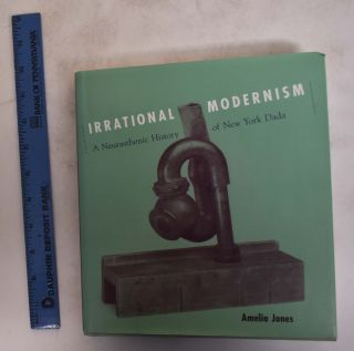 Irrational Modernism: A Neurasthenic History of New York Dada. Amelia Jones