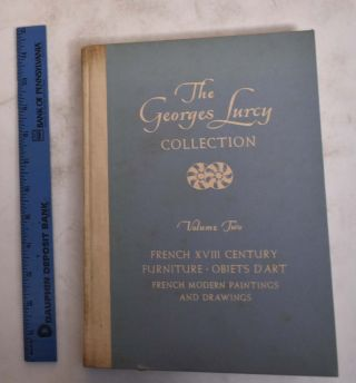 The George Lurcy Collection Volume Two: French XVIII Century Furniture, Objects D'Art, French...