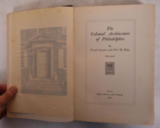 The Colonial Architecture of Philadelphia. Frank Cousins, Phil M. Riley