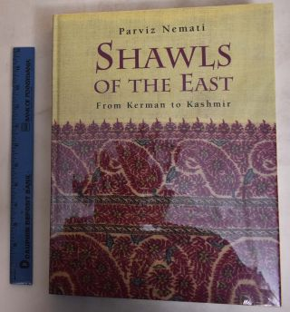 Shawls of the East: From Kerman to Kashmir. Parviz Nemati
