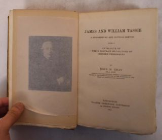James and William Tassie: A Biographical and Critical Sketch With a Catalogue of Their Portrait...