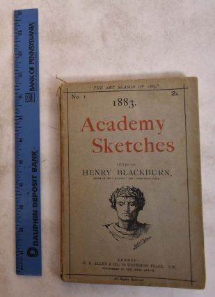 Academy Sketches: Containing Nearly 200 Illustrtions Drawn by the Artists From Various...