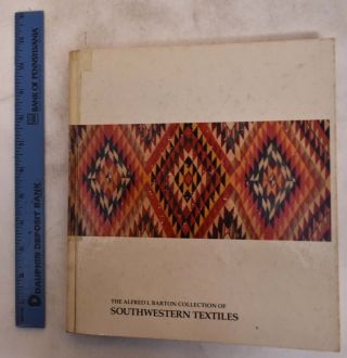 The Alfred I. Barton Collection of Southwestern Textiles. Alfred Barton, H P. Mera, Joe Ben Wheat