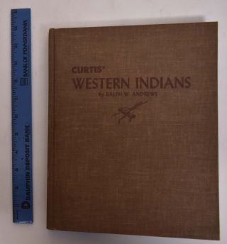 Curtis's Western Indians. Ralph W. Andrews