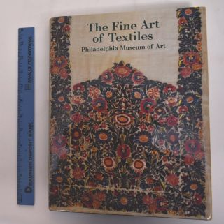 The Fine Art of Textiles: The Collections of the Philadelphia Museum of Art. Dilys E. Blum