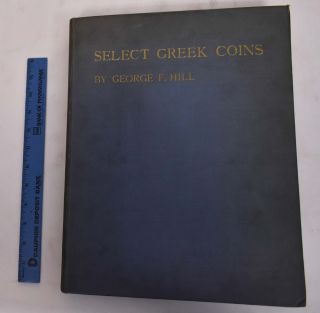 Select Greek Coins: A Series of Enlargements Illustrated and Described. George F. Hill