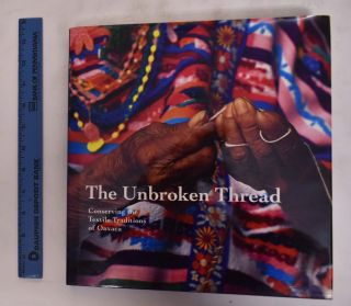 The Unbroken Thread; Conserving the Textile Traditions of Oaxaca. Kathryn Klein