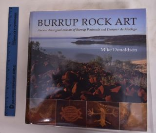 Burrup Rock Art: Ancient Aboriginal Rock Art Of Burrup Peninsulla And Dampier Archipelago. Mike...