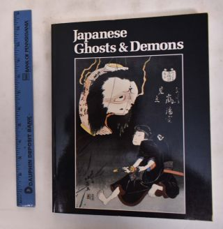 Japanese Ghosts & Demons: Art Of The Supernatural. Stephen Addiss