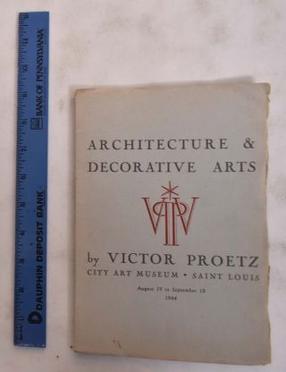 Architecture & Decorative Arts. Victor Proetz
