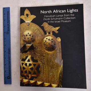North African Lights: Hanukkah Lamps from the Zeyde Schulmann Collection in the Israel Museum....