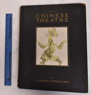 The Chinese Theatre. Chia-Chien Chu, James A. Graham, Alexandre Jacovleff
