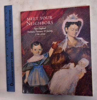 Meet Your Neighbors: New England Portraits, Painters & Society, 1790-1850. David Jaffee, Jack Larkin