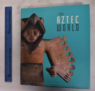 The Aztec World. Elizabeth M. Brumfiel, Gary M. Feinman